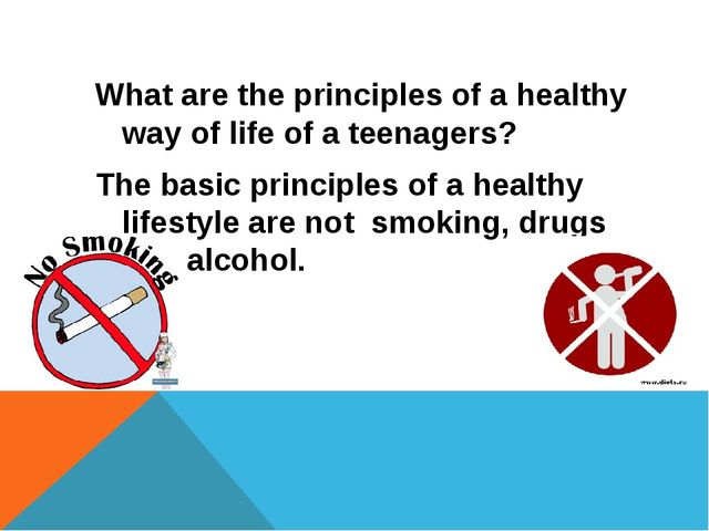 What are the principles of a healthy way of life of a teenagers? The basic pr...