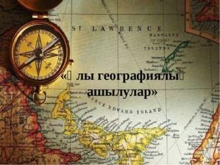 «Ұлы географиялық ашылулар»