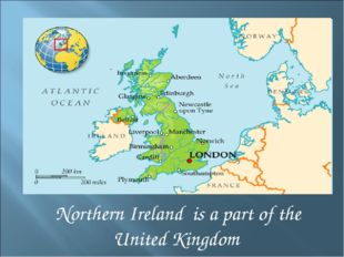 Northern Ireland is a part of the United Kingdom