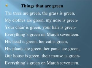 Things that are green The trees are green, the grass is green, My clothes ar