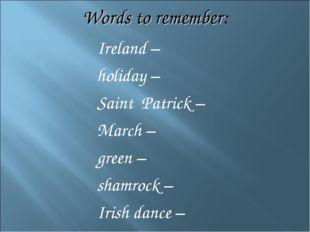 Words to remember: Ireland – holiday – Saint Patrick – March – green – shamro
