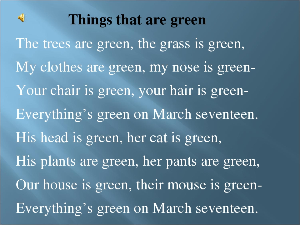 Things that are green The trees are green, the grass is green, My clothes ar...