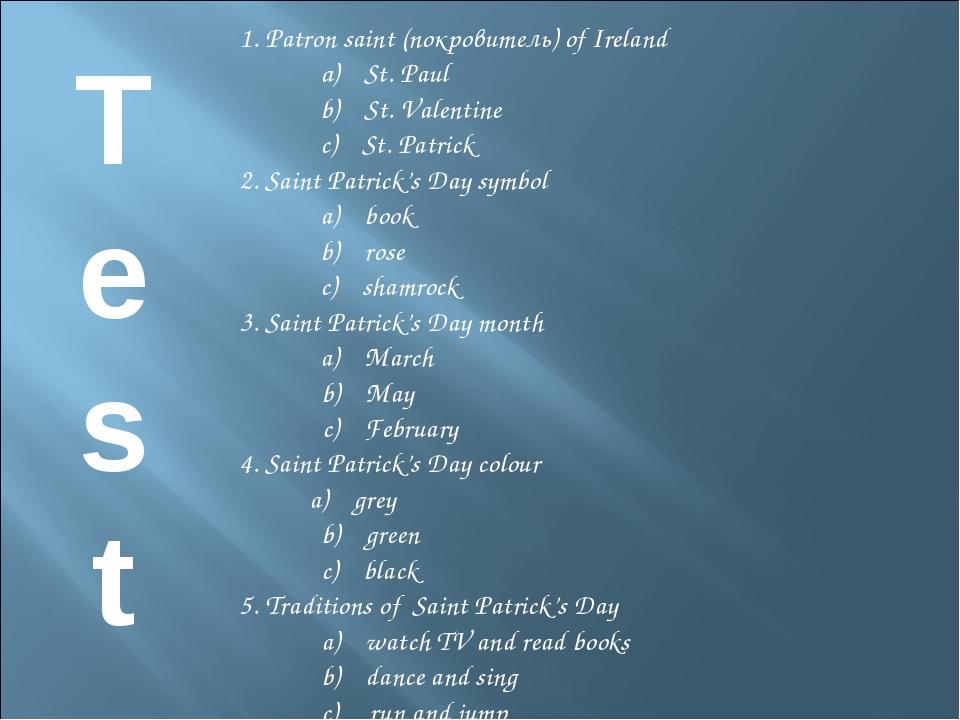 T e s t 1. Patron saint (покровитель) of Ireland а) St. Paul b) St. Valentine...