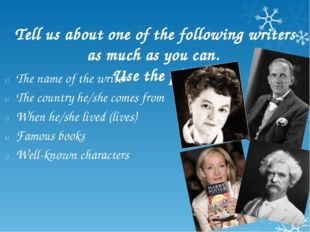 Tell us about one of the following writers as much as you can. Use the plan T