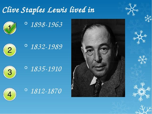Clive Staples Lewis lived in 1898-1963 1832-1989 1835-1910 1812-1870