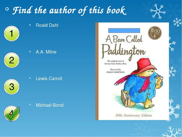 Find the author of this book Roald Dahl A.A. Milne Lewis Carroll Michael Bond
