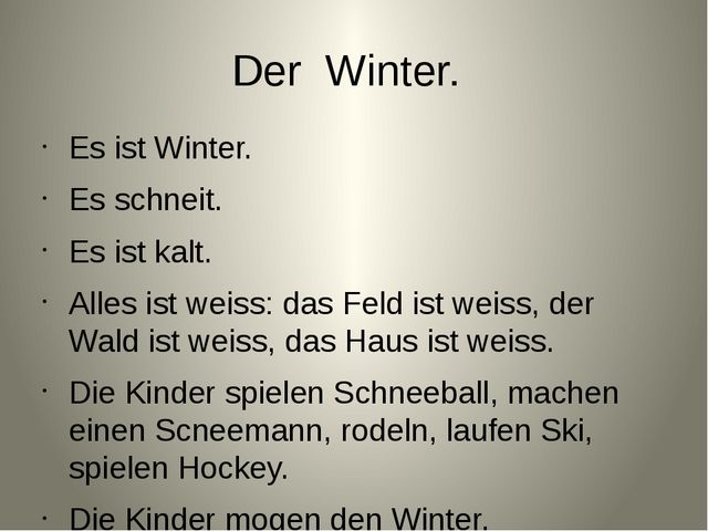 Der Winter. Es ist Winter. Es schneit. Es ist kalt. Alles ist weiss: das Feld...