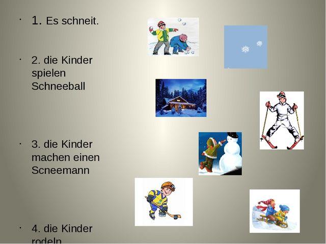 1. Es schneit. 2. die Kinder spielen Schneeball 3. die Kinder machen einen Sc...