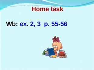 Home task Wb: ex. 2, 3 p. 55-56