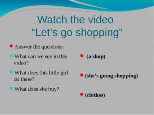 "Watch the video ""Let's go shopping"" Answer the questions: What can we see in"