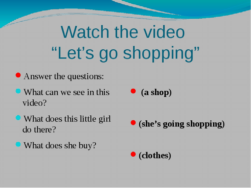 "Watch the video ""Let's go shopping"" Answer the questions: What can we see in..."