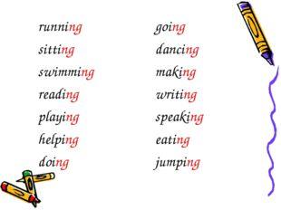 running sitting swimming reading playing helping doing going dancing making w