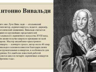 Антонио Вивальди Анто́нио Лучо Вива́льди — итальянский композитор, скрипач-ви