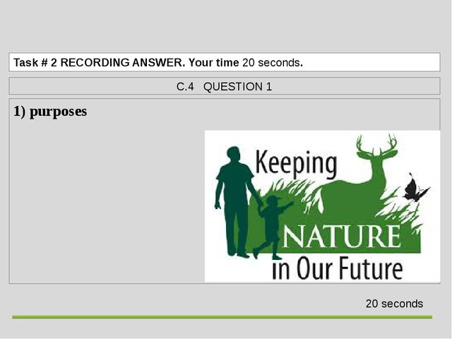 1) purposes  Task# 2RECORDING ANSWER. Your time 20 seconds. C.4 QUESTION 1...