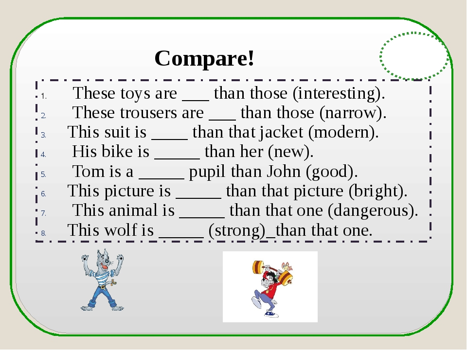 English Grammar These toys are ___ than those (interesting). These trousers...