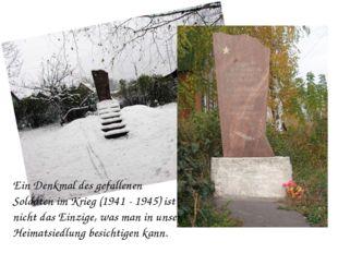 Ein Denkmal des gefallenen Soldaten im Krieg (1941 - 1945) ist nicht das Einz