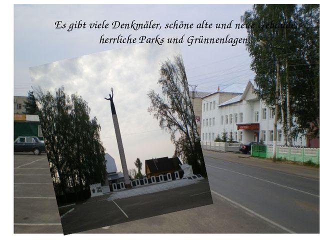 Es gibt viele Denkmäler, schöne alte und neue Gebäude, herrliche Parks und Gr...