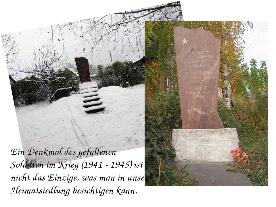 Ein Denkmal des gefallenen Soldaten im Krieg (1941 - 1945) ist nicht das Einz...