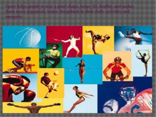 Sport helps people to stay a good shape, keeps fit, healthy and makes them mo