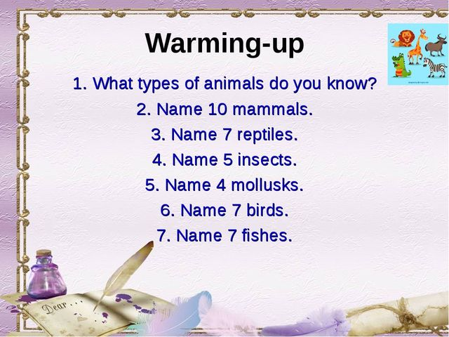 Warming-up 1. What types of animals do you know? 2. Name 10 mammals. 3. Name...