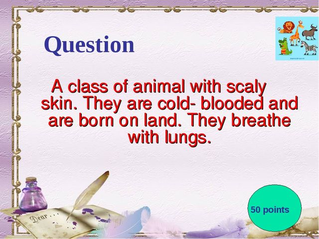 Question A class of animal with scaly skin. They are cold- blooded and are bo...