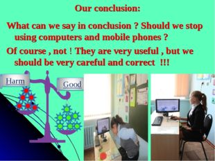 Our conclusion: What can we say in conclusion ? Should we stop using computer