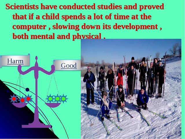 Scientists have conducted studies and proved that if a child spends a lot of...