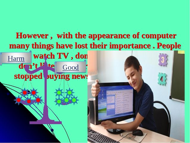 However , with the appearance of computer many things have lost their import...
