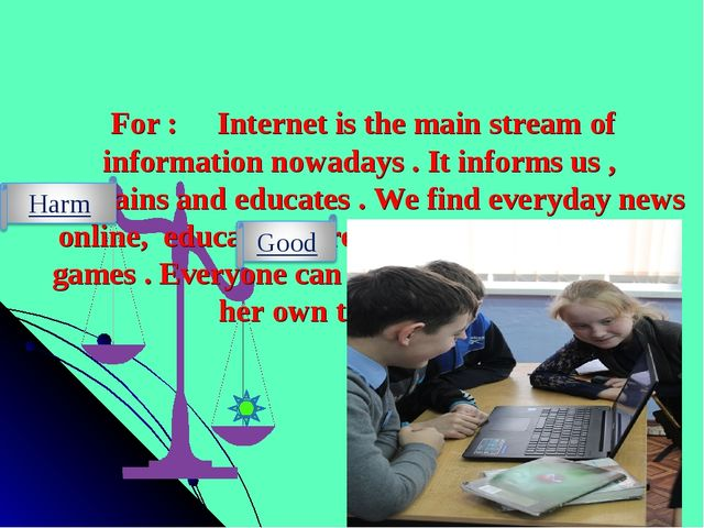 For : Internet is the main stream of information nowadays . It informs us ,...
