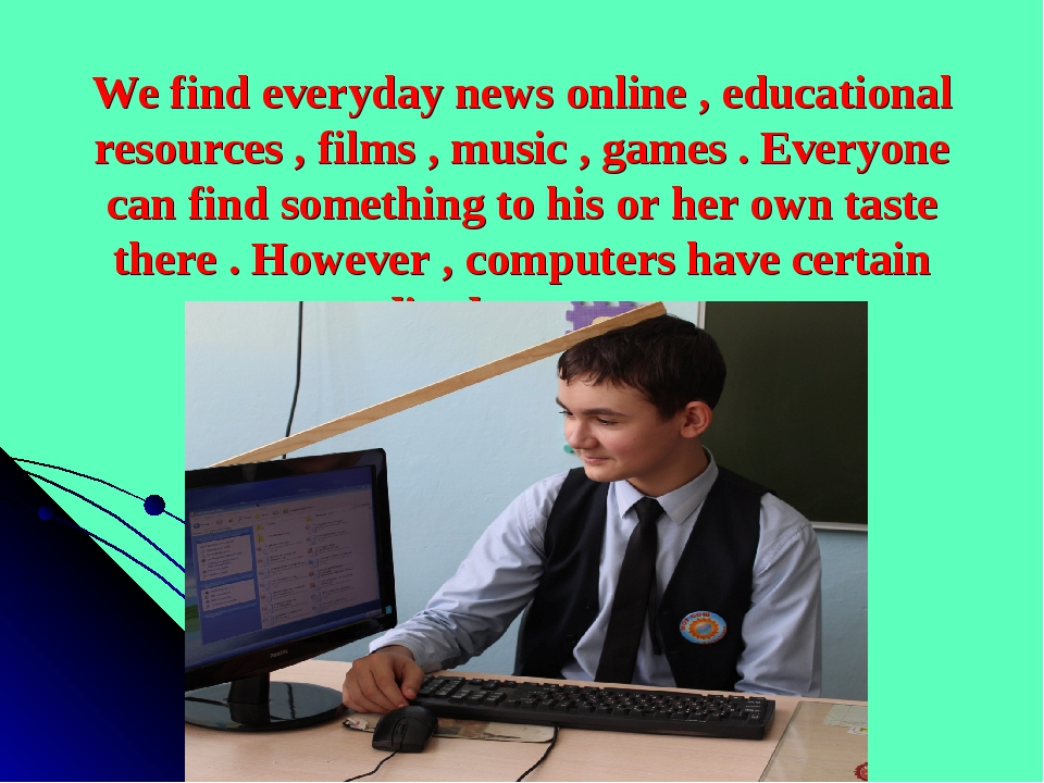 We find everyday news online , educational resources , films , music , games...