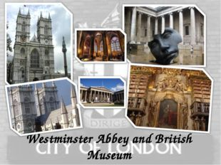 Westminster Abbey and British Museum