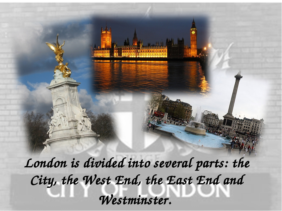 London is divided into several parts: the City, the West End, the East End an...