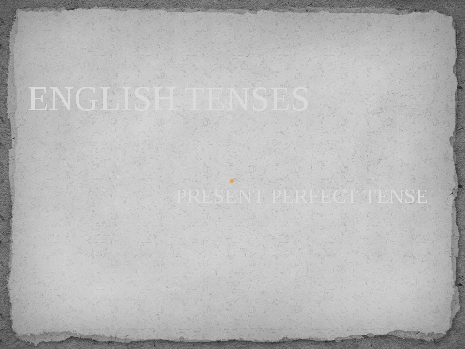 PRESENT PERFECT TENSE ENGLISH TENSES