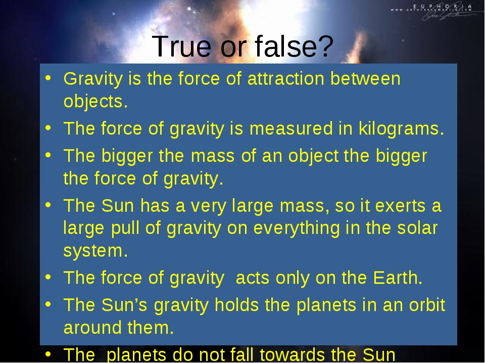 True or false? Gravity is the force of attraction between objects. The force...