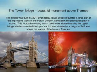 The Tower Bridge – beautiful monument above Thames This bridge was built in 1