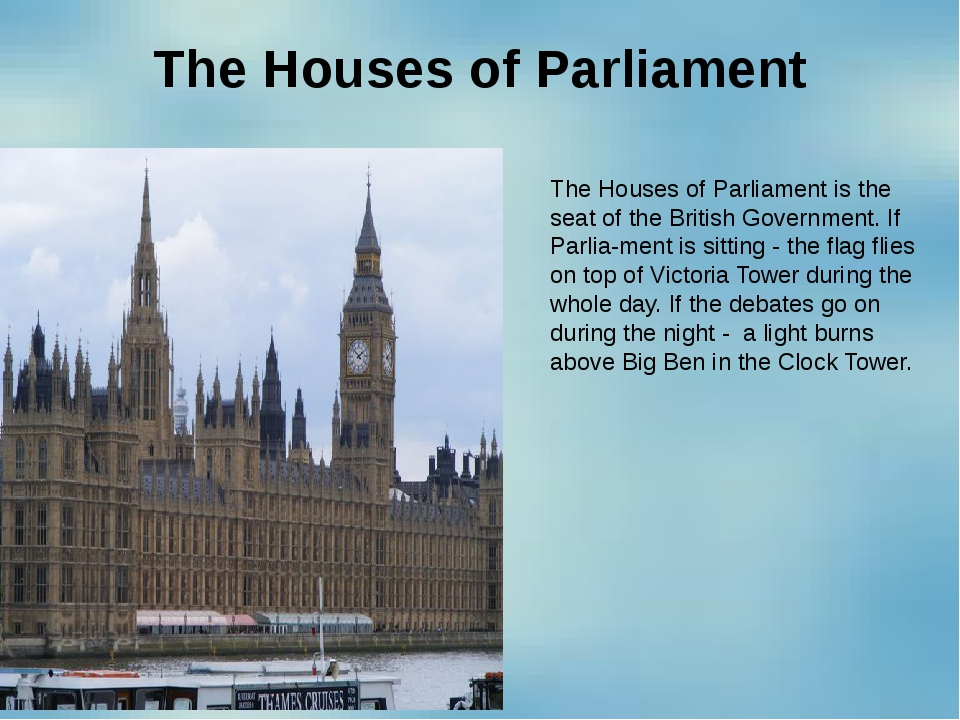 The Houses of Parliament The Houses of Parliament is the seat of the British...