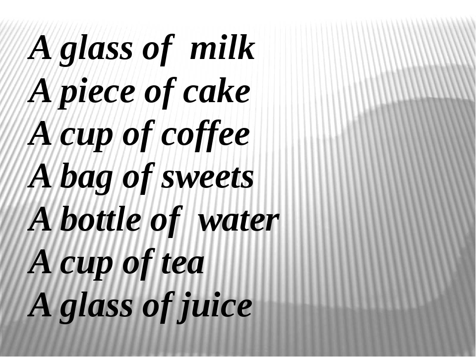 A glass of milk A piece of cake A cup of coffee A bag of sweets A bottle of w...