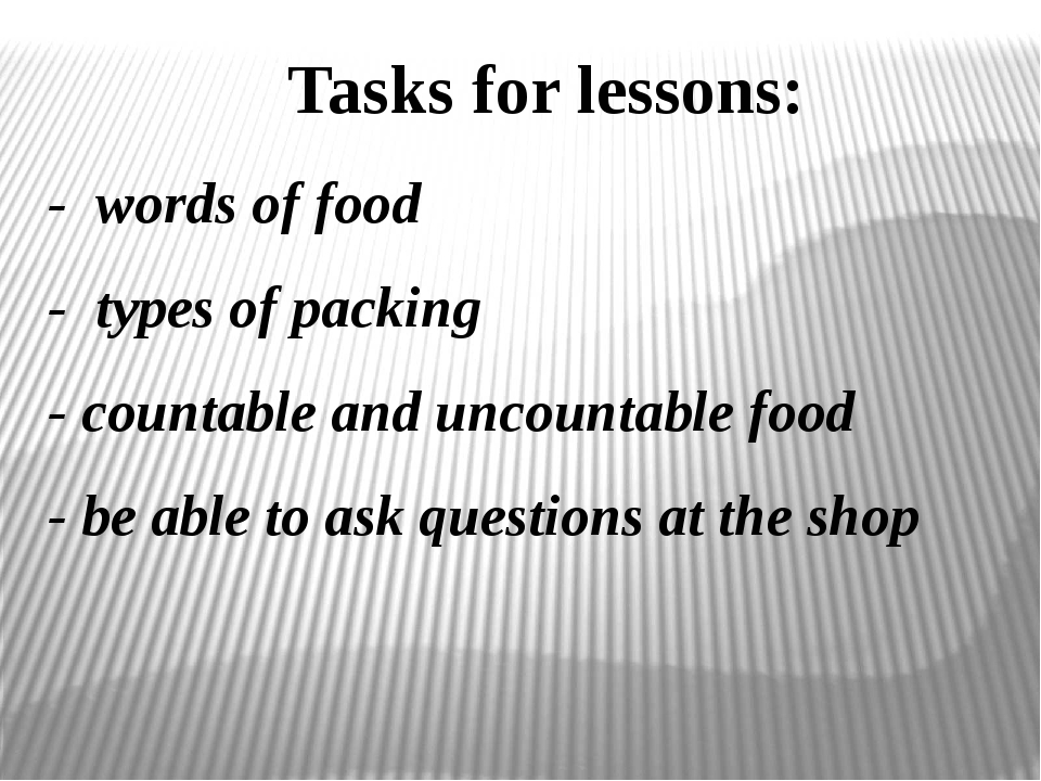 - words of food - types of packing - countable and uncountable food - be able...