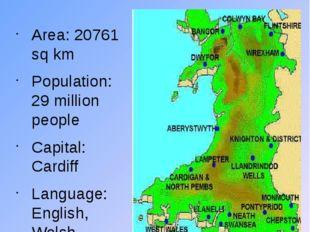 WALES Area: 20761 sq km Population: 29 million people Capital: Cardiff Langua