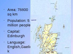 SCOTLAND Area: 78800 sq km Population: 5 million people Capital: Edinburgh La