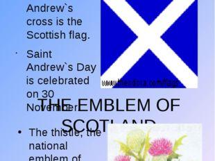 THE SCOTTISH FLAG The Saint Andrew`s cross is the Scottish flag. Saint Andrew