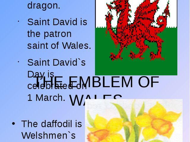 THE WELSH FLAG …shows a dragon. Saint David is the patron saint of Wales. Sai...