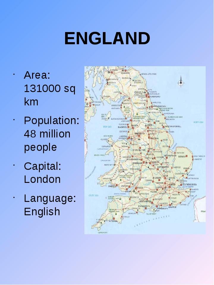 ENGLAND Area: 131000 sq km Population: 48 million people Capital: London Lang...