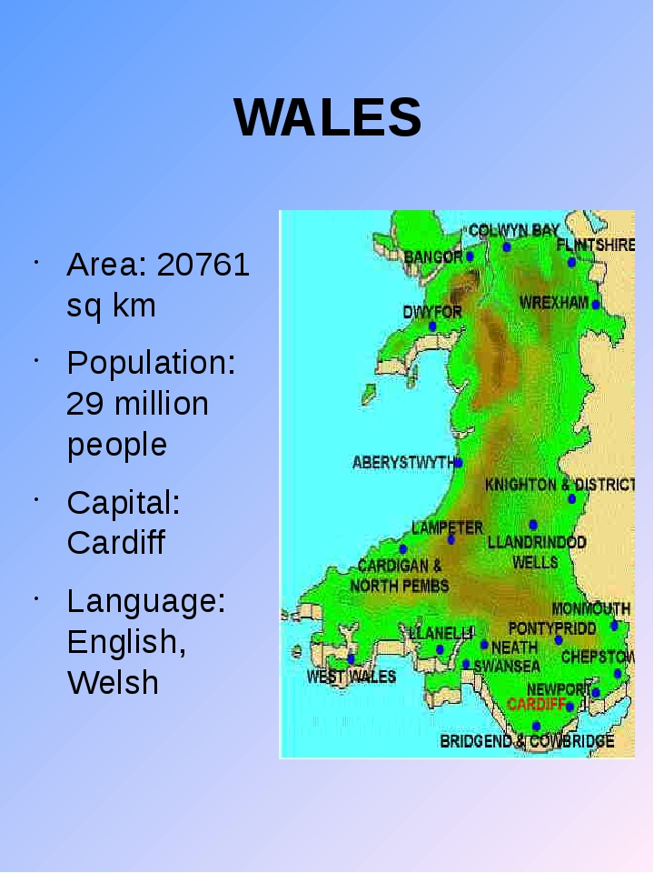 WALES Area: 20761 sq km Population: 29 million people Capital: Cardiff Langua...