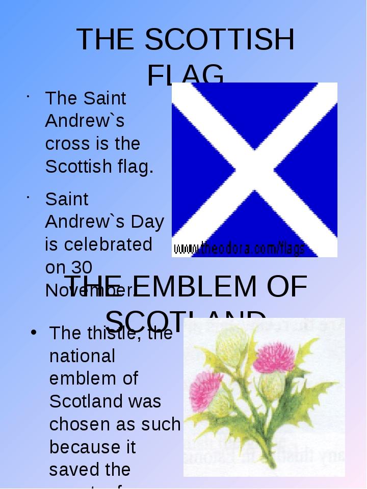 THE SCOTTISH FLAG The Saint Andrew`s cross is the Scottish flag. Saint Andrew...