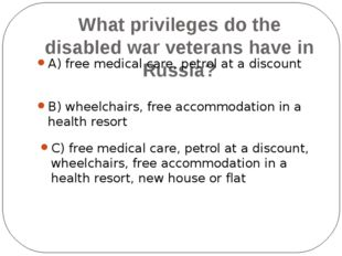 What privileges do the war veterans with disabilities have? A) telephone with