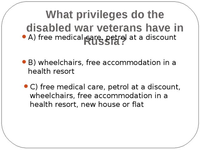 What privileges do the war veterans with disabilities have? A) telephone with...