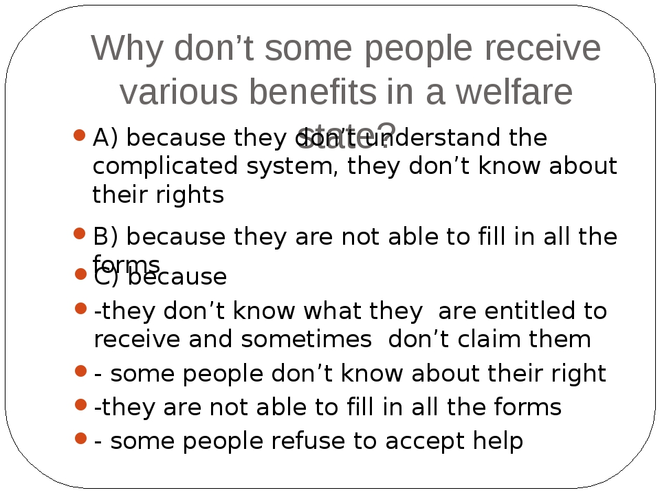 What would happen in case people didn't get their benefits? A) many people wo...
