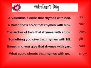 A Valentine's color that rhymes with bed. A Valentine's color that rhymes wi