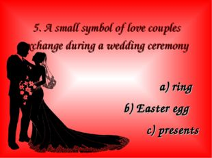 5. A small symbol of love couples exchange during a wedding ceremony a) ring